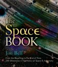 Book Cover Image. Title: The Space Book:  From the Beginning to the End of Time, 250 Milestones in the History of Space & Astronomy, Author: Jim Bell