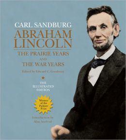 Abraham Lincoln: The Prairie Years and The War Years: The Illustrated Edition