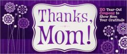 Thanks, Mom!: 110 Tear-Out Coupons to Show Mom Your Gratitude