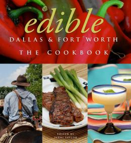Edible Dallas & Fort Worth: The Cookbook