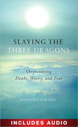 Slaying the Three Dragons: Overcoming Doubt, Worry, and Fear