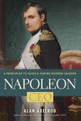 Napoleon, CEO: 6 Principles to Guide & Inspire Modern Leaders