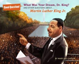 What Was Your Dream, Dr. King?: And Other Questions About... Martin Luther King Jr.