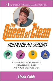 Queen for All Seasons: A Year of Tips, Tricks and Picks for a Cleaner House and a More Organized Life