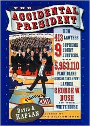 The Accidental President: How 413 Lawyers, 9 Supreme Court Justices, and 5,963,110 (Give or Take a Few) Floridians Landed George W. Bush in The
