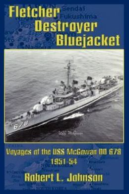 Fletcher Destroyer Bluejacket: Voyages of the USS McGowan DD 678 1951-54