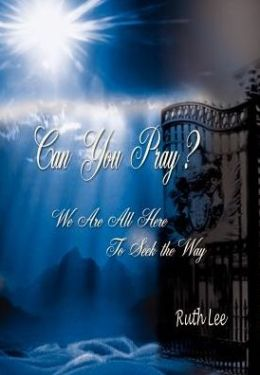 Can You Pray?: We Are All Here to Seek the Way