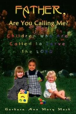 Father, Are You Calling Me?: Children Who Are Called to Serve the Lord