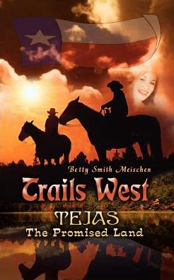 Trails West: Tejas, the Promised Land