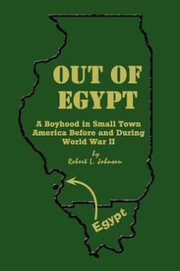 Out of Egypt: A Boyhood in Small Town America Before and During World War II
