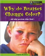Why Do Bruises Change Color?: And Other Questions about Blood