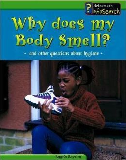 Why Does My Body Smell?: And Other Questions about Hygiene