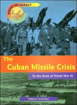 The Cuban Missile Crisis: To the Brink of World War III