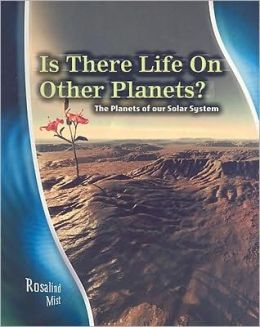 Is There Life on Other Planets?: The Planets of Our Solar System