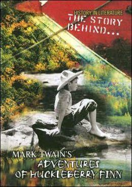 Story behind Mark Twain's the Adventures of Huckleberry Finn