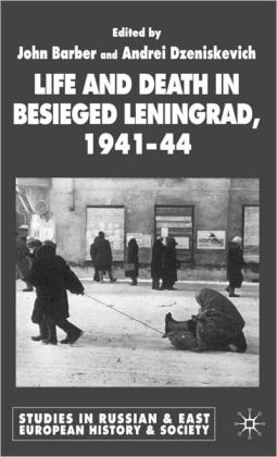 Life and Death in Besieged Leningrad, 1941-44 (Studies in Russian & East Eurpoean History & Society Series)