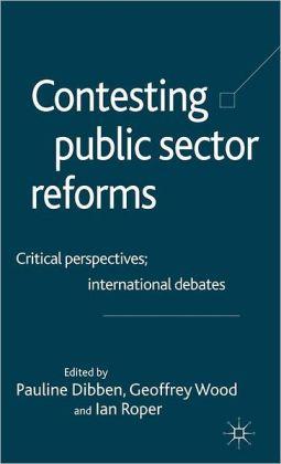 Contesting Public Sector Reforms: Critical Perspectives; International Debates