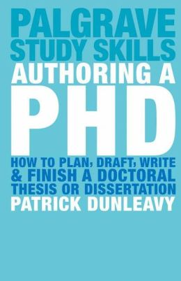 Authoring a PhD: How to Plan, Draft, Write and Finish a Doctoral Thesis or Dissertation (Palgrave Study Guides Series)