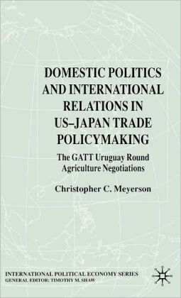 Domestic Politics and International Relations in US-Japan Trade Policymaking: The GATT Uruguay Round Agricultural Negotiations