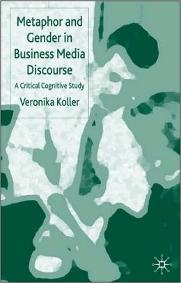 Metaphor And Gender In Business Media Discourse