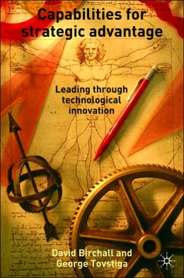 Capabilities for Strategic Advantage: Leading Through Technological Innovation