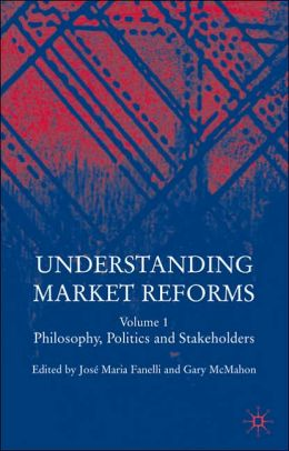 Understanding Market Reforms: Volume 1: Philosophy, Politics and Stakeholders