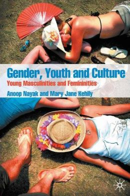 Gender, Youth and Culture: Young Masculinities and Femininities