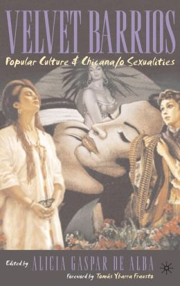 Velvet Barrios: Popular Culture and Chicana/o Sexualities