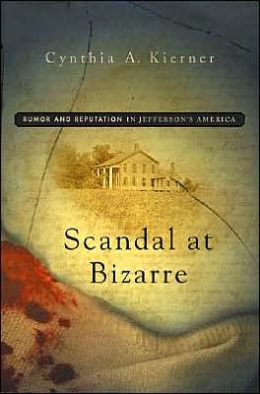 Scandal at Bizzare: Rumor and Reputation in Jefferson's America