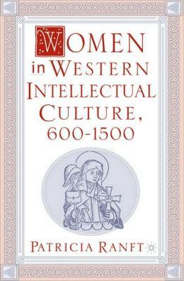 Women In Western Intellectual Culture, 600-1500