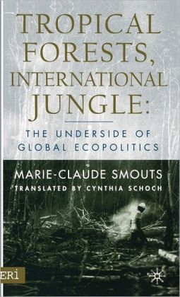 Tropical Forests, International Jungle: The Underside of Global Ecopolitics