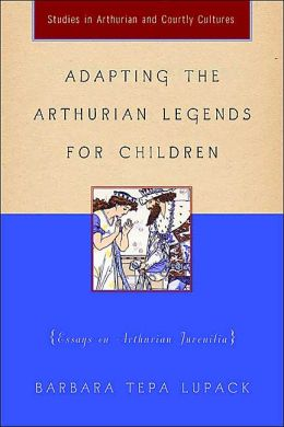 Adapting the Arthurian Legends for Children: Essays on Arthurian Juvenilia