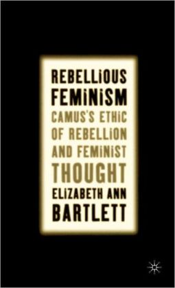Rebellious Feminism: Camus's Ethic of Rebellion and Feminist Thought