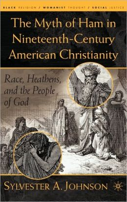 The Myth Of Ham In Nineteenth-Century American Christianity