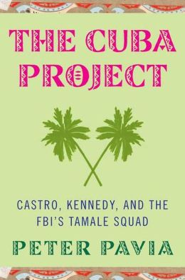 Cuba Project: Castro, Kennedy, and the FBI's Tamale Squad