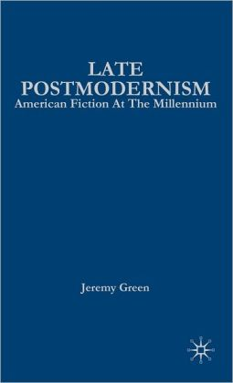 Late Postmodernism: American Fiction at the Millennium