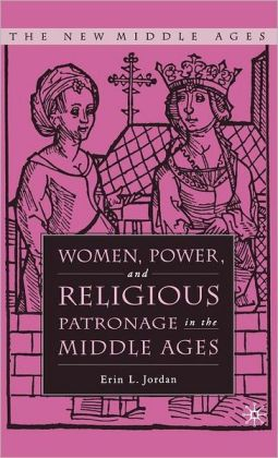 Women, Power, and Religious Patronage in the Middle Ages (New Middle Ages Series)