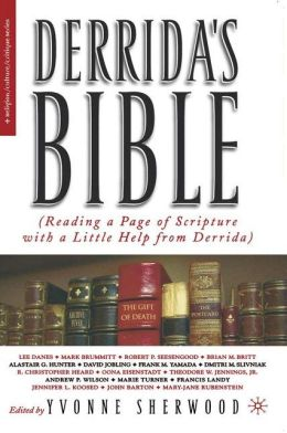 Derrida's Bible: Reading a Page of Scripture with a Little Help from Derrida (Religion/Culture/Critique Series)