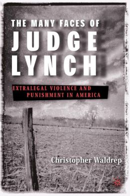 Many Faces of Judge Lynch: Extralegal Violence and Punishment in America
