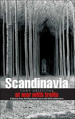 Scandinavia: At War with the Trolls, a Modern History from the Napoleonic Era