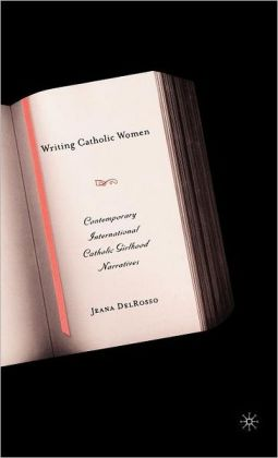 Writing Catholic Women: Contemporary International Catholic Girlhood Narratives