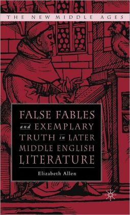 False Fables and Exemplary Truth in Later Middle English Literature (New Middle Ages Series)
