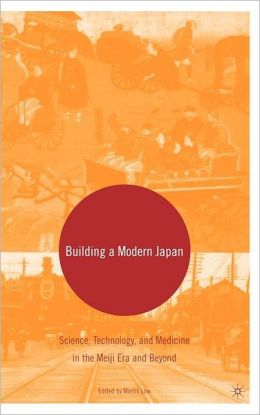 Building a Modern Japan: Science, Technology, and Medicine in the Meiji Era and Beyond