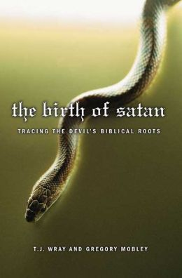 Birth of Satan: Tracing the Devil's Biblical Roots