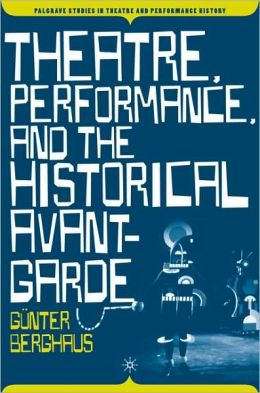 Theatre, Performance, and the Historical Avant-Garde (Palgrave Studies in Theatre and Performance History Series)