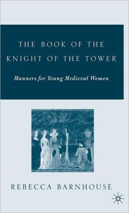 Book of the Knight of the Tower: Manners for Young Medieval Women (Studies in Arthurian and Courtly Culture Series)