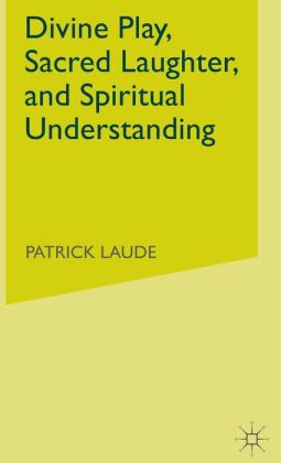 Divine Play, Sacred Laughter, and Spiritual Understanding