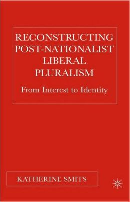 Reconstructing Post-Nationalist Liberal Pluralism