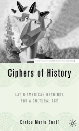Ciphers of History: Latin American Readings for a Cultural Age