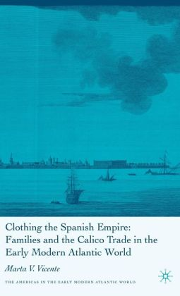 Clothing the Spanish Empire: Families and the Calico Trade in the Early Modern Atlantic World